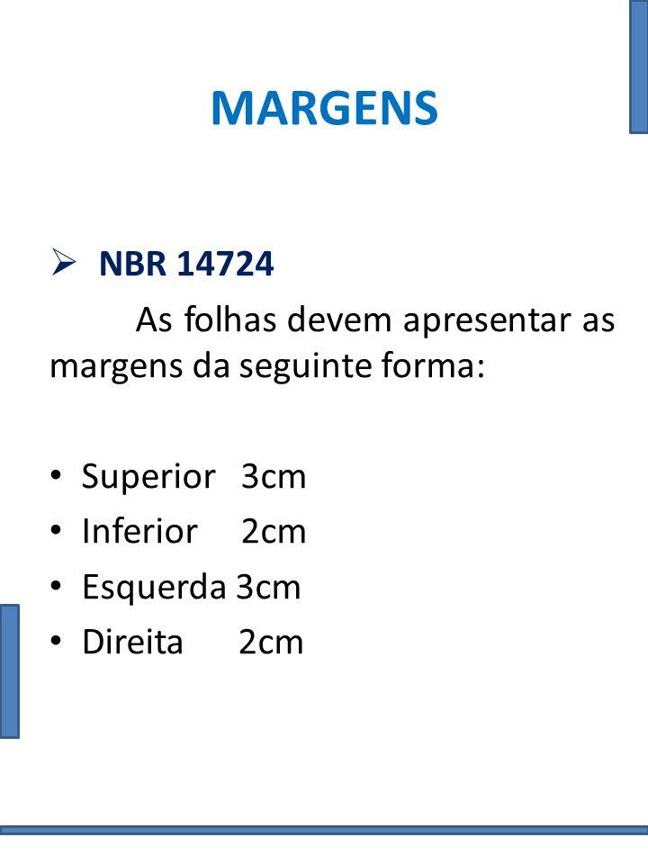 MARGENS NBR 14724. As folhas devem apresentar as margens da seguinte forma: Superior 3cm. Inferior 2cm.