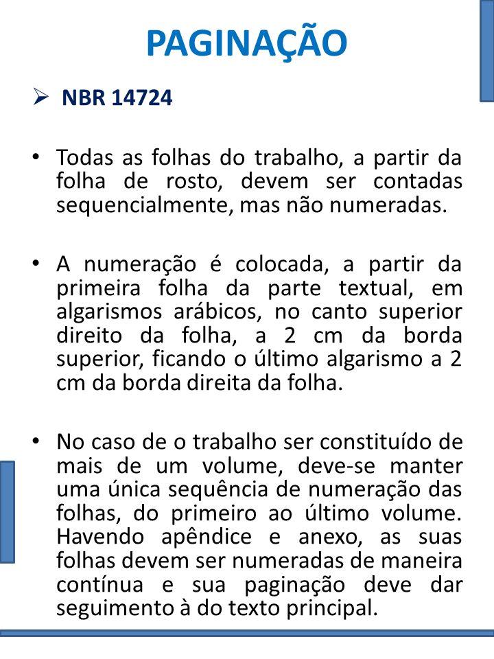 PAGINAÇÃO NBR 14724. Todas as folhas do trabalho, a partir da folha de rosto, devem ser contadas sequencialmente, mas não numeradas.