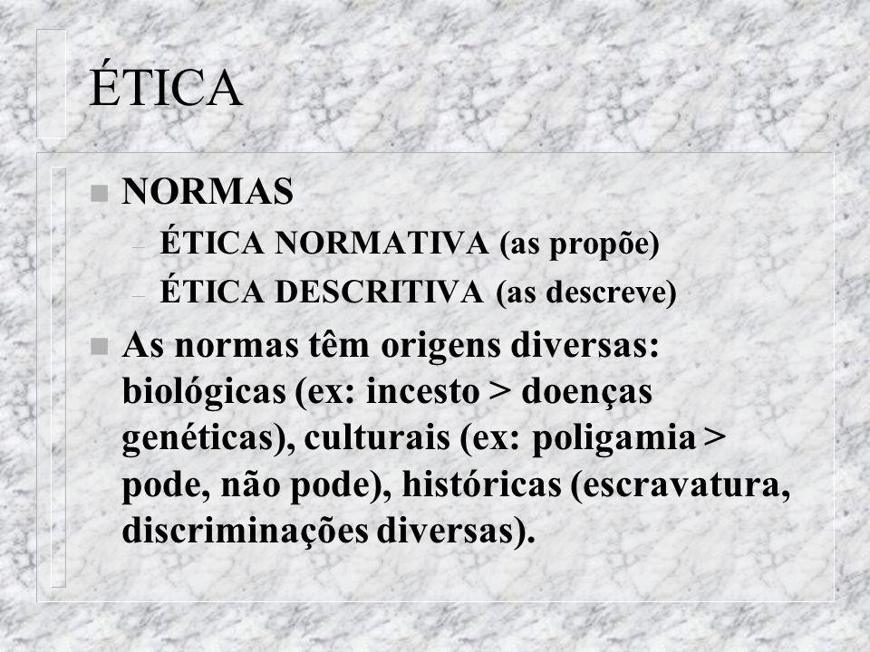 ÉTICA NORMAS. ÉTICA NORMATIVA (as propõe) ÉTICA DESCRITIVA (as descreve)