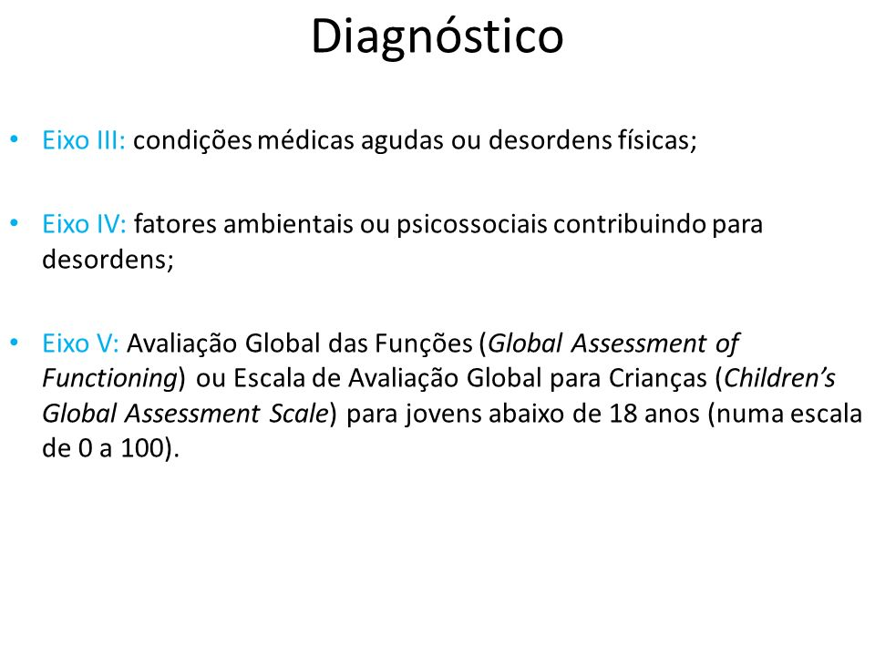 Diagnóstico Eixo III: condições médicas agudas ou desordens físicas;