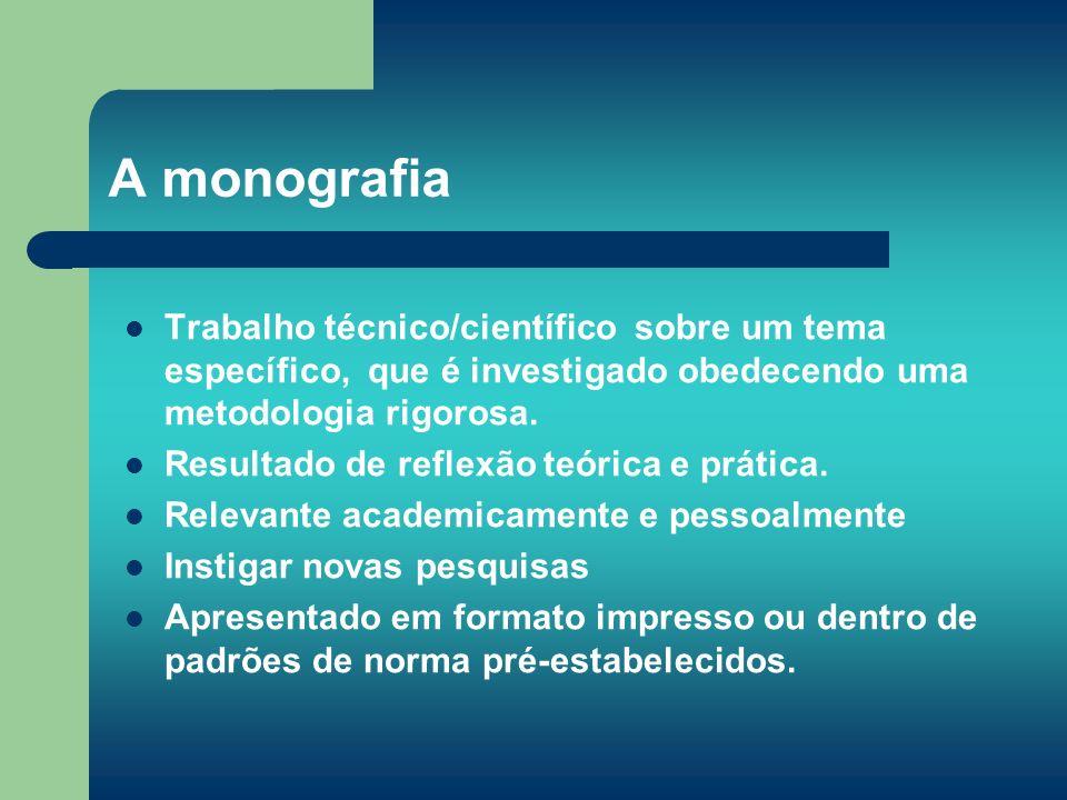 A monografia Trabalho técnico/científico sobre um tema específico, que é investigado obedecendo uma metodologia rigorosa.