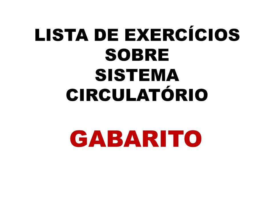 LISTA DE EXERCÍCIOS SOBRE SISTEMA CIRCULATÓRIO