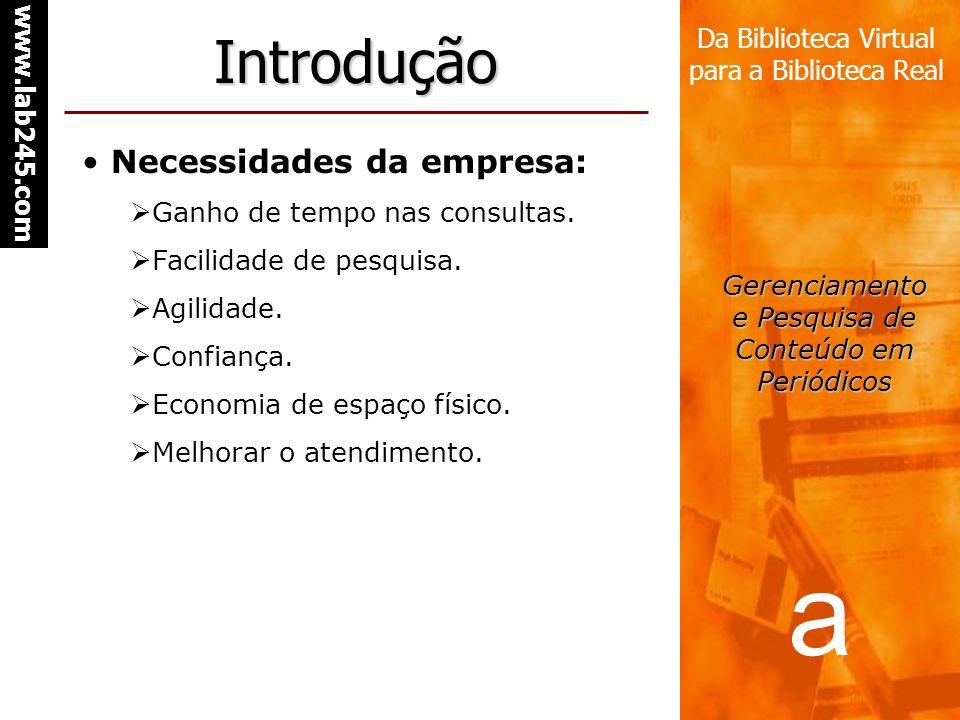 Introdução Necessidades da empresa: Ganho de tempo nas consultas.