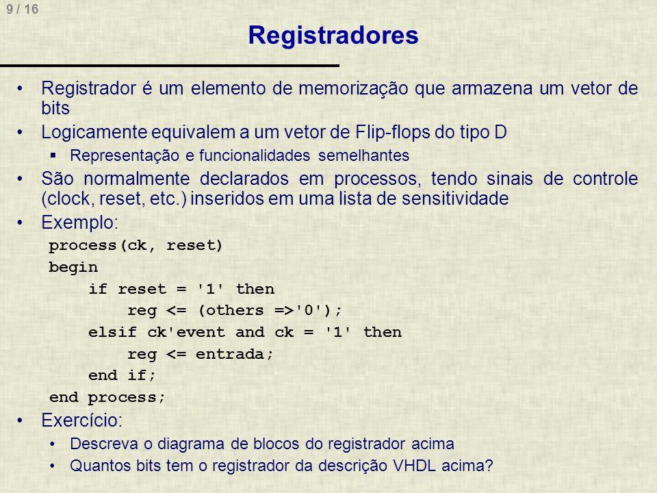 Registradores Registrador é um elemento de memorização que armazena um vetor de bits. Logicamente equivalem a um vetor de Flip-flops do tipo D.