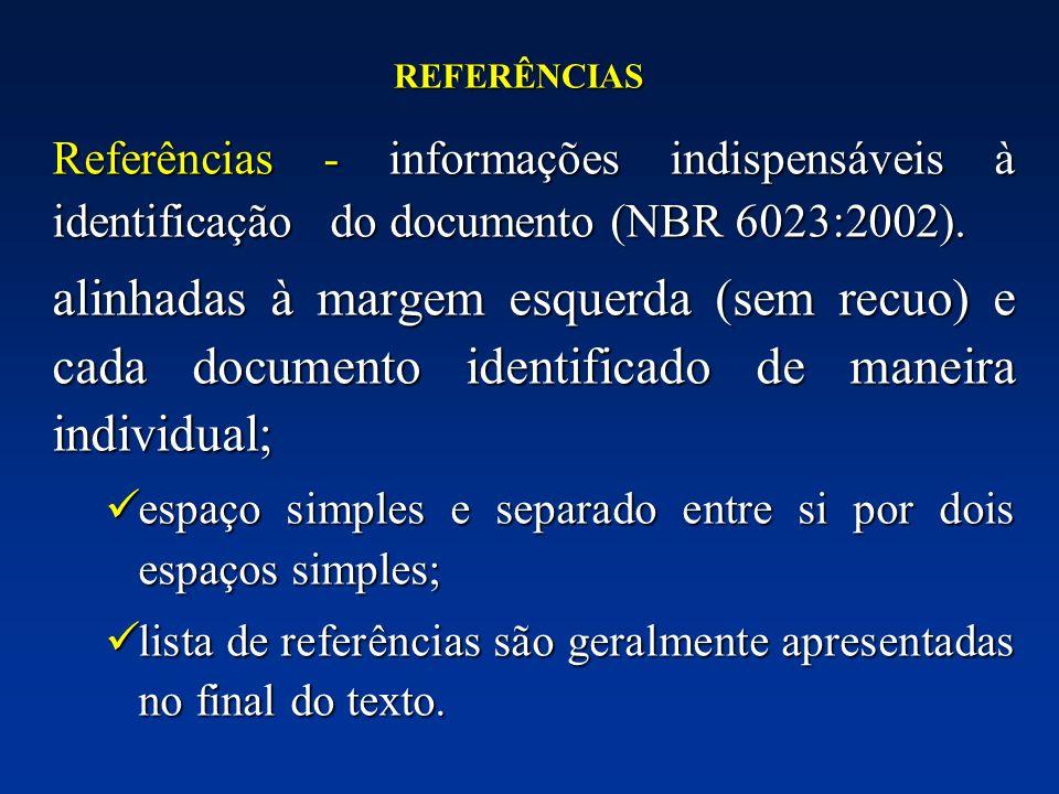 REFERÊNCIAS Referências - informações indispensáveis à identificação do documento (NBR 6023:2002).
