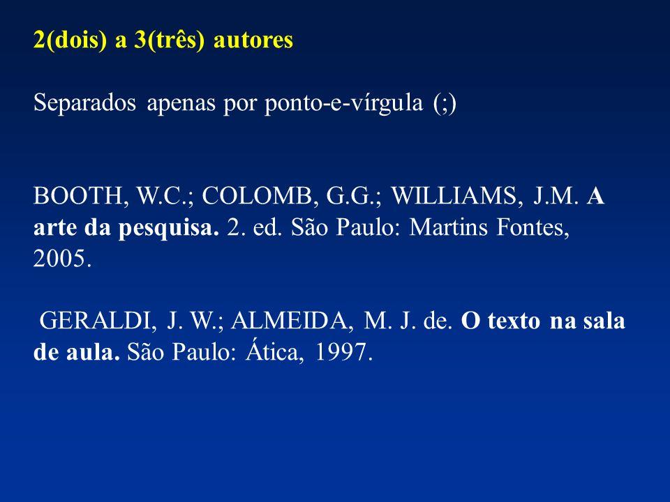 2(dois) a 3(três) autores Separados apenas por ponto-e-vírgula (;)