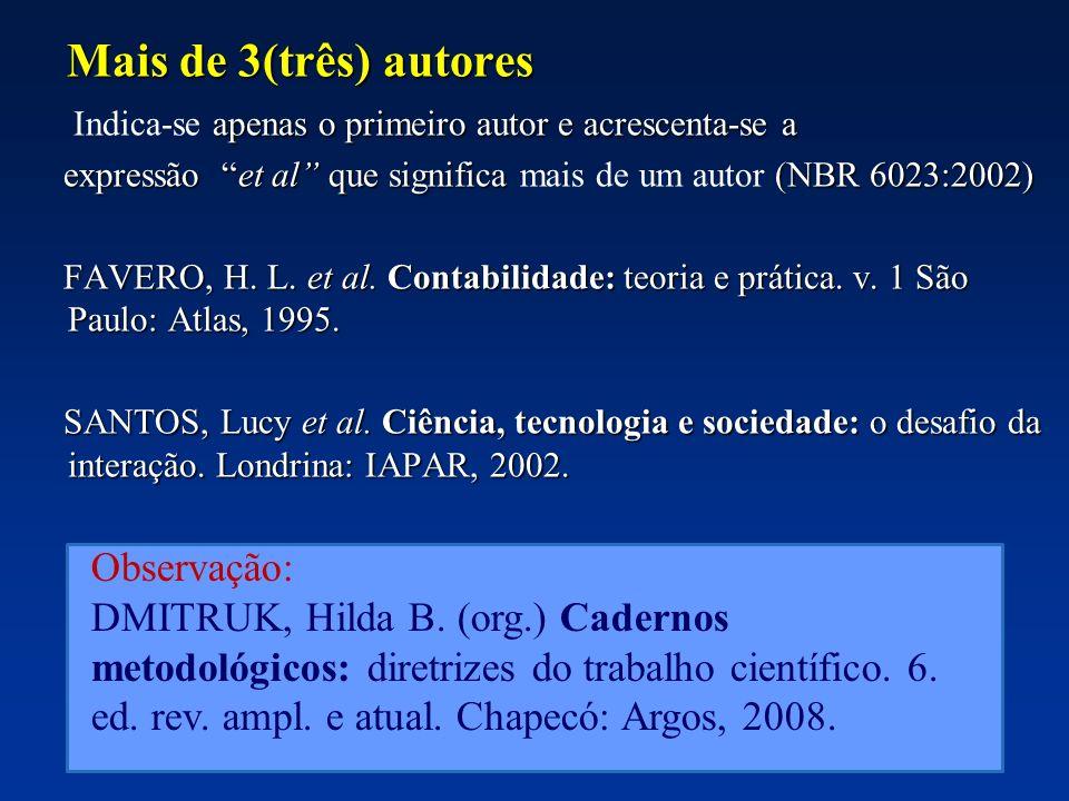 Mais de 3(três) autores Indica-se apenas o primeiro autor e acrescenta-se a. expressão et al que significa mais de um autor (NBR 6023:2002)