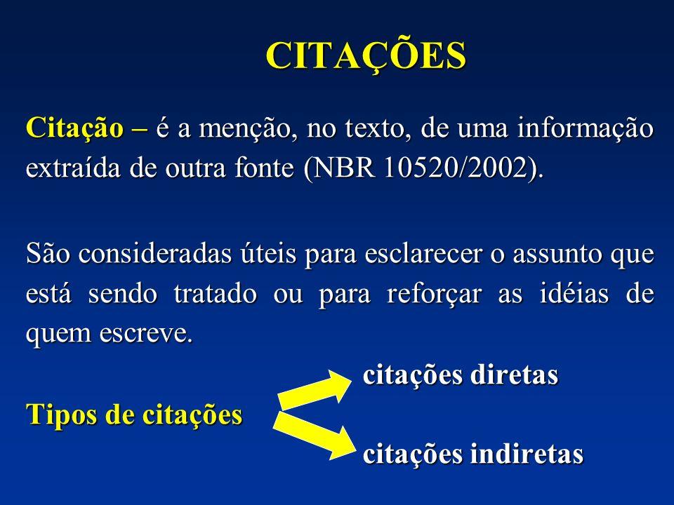 CITAÇÕES Citação – é a menção, no texto, de uma informação extraída de outra fonte (NBR 10520/2002).