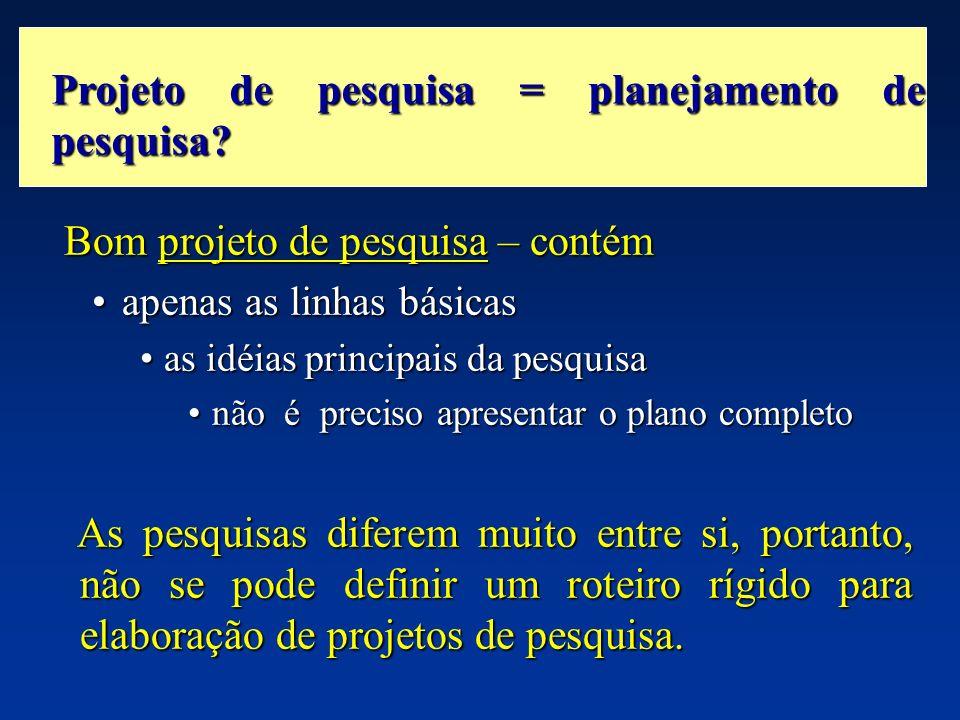 Projeto de pesquisa = planejamento de pesquisa