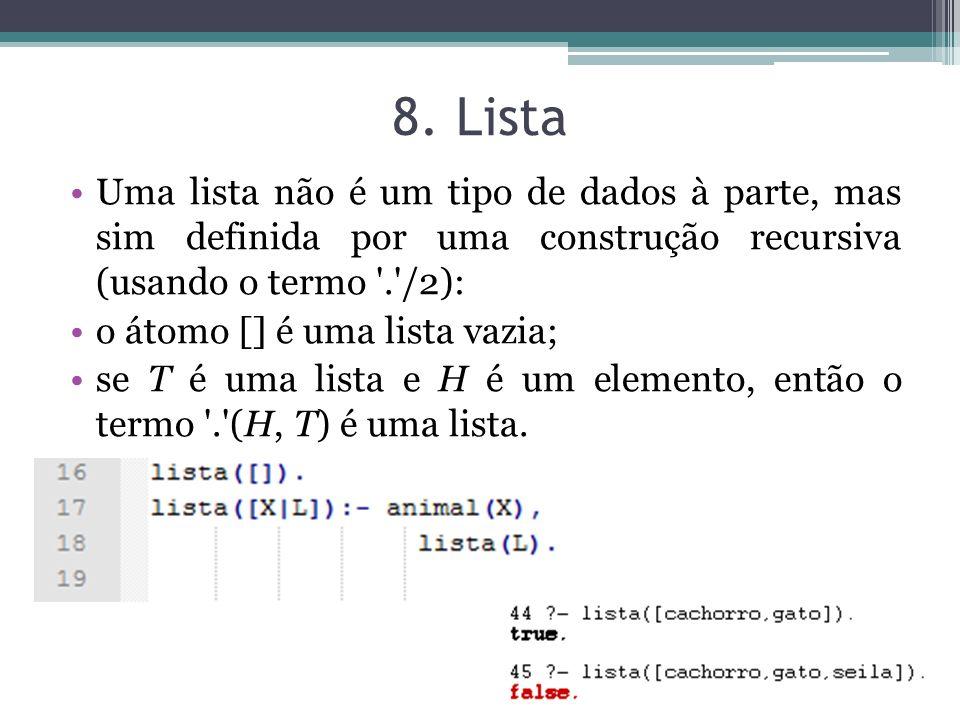 8. Lista Uma lista não é um tipo de dados à parte, mas sim definida por uma construção recursiva (usando o termo . /2):