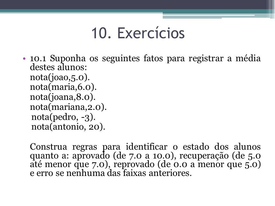 10. Exercícios 10.1 Suponha os seguintes fatos para registrar a média destes alunos: nota(joao,5.0).