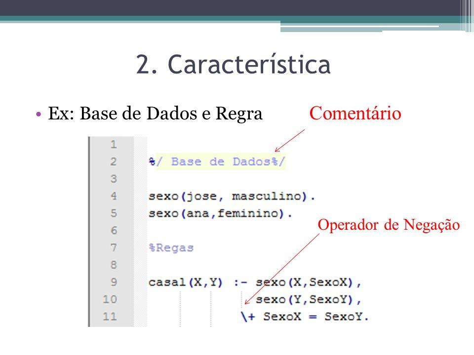 2. Característica Comentário Ex: Base de Dados e Regra