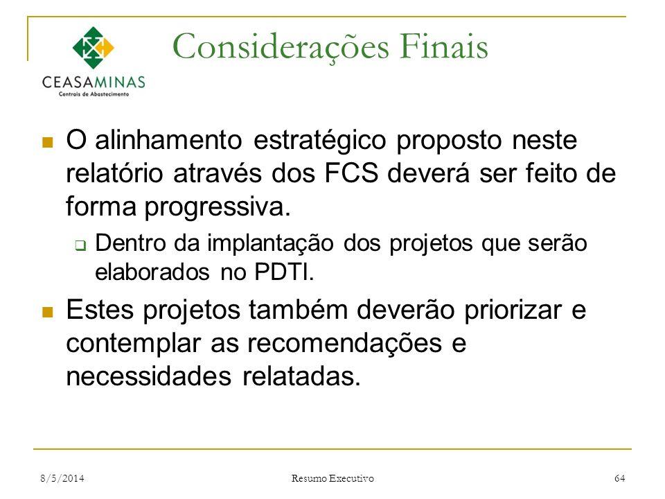 Considerações Finais O alinhamento estratégico proposto neste relatório através dos FCS deverá ser feito de forma progressiva.