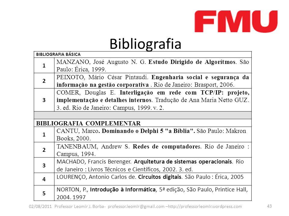 Bibliografia BIBLIOGRAFIA BÁSICA. 1. MANZANO, José Augusto N. G. Estudo Dirigido de Algorítmos. São Paulo: Érica, 1999.