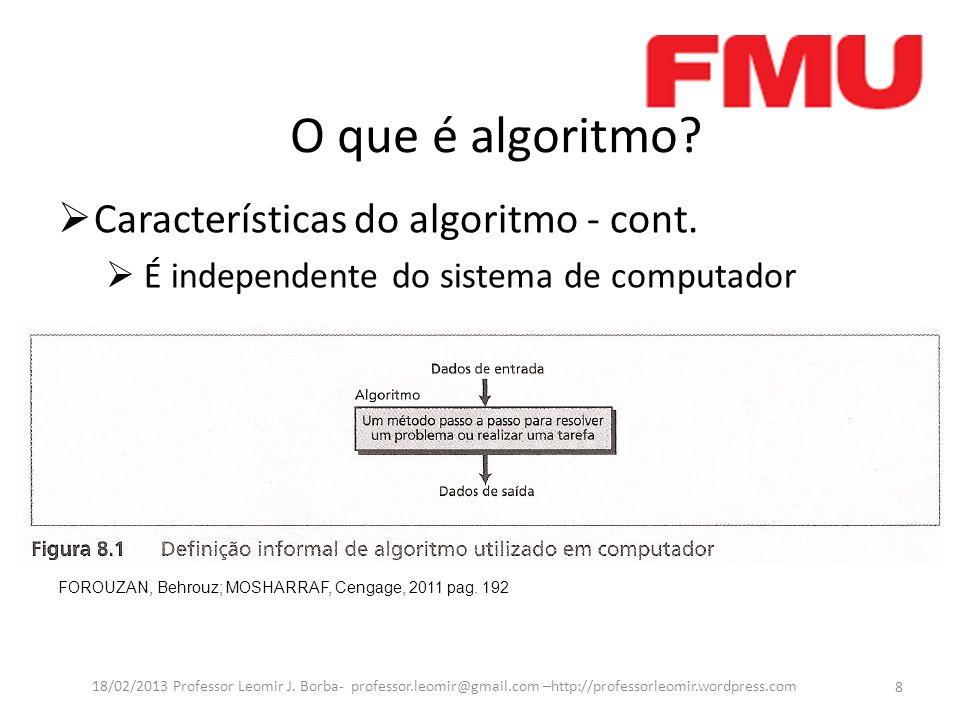 O que é algoritmo Características do algoritmo - cont.