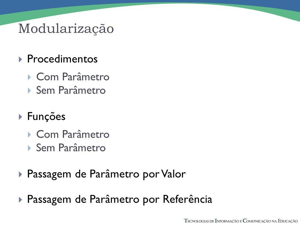 Modularização Procedimentos Funções Passagem de Parâmetro por Valor