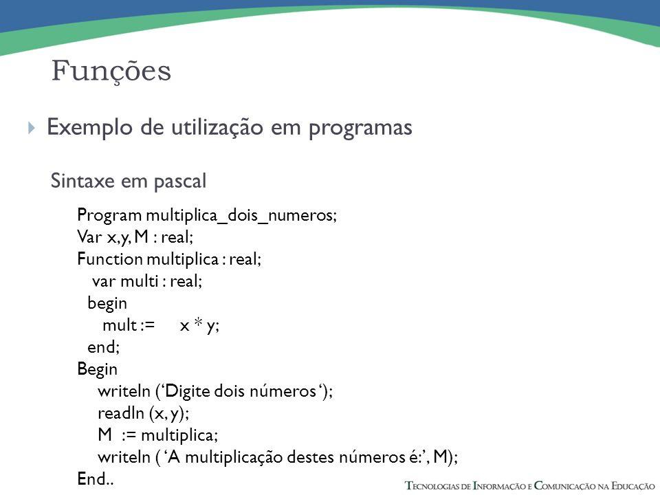 Funções Exemplo de utilização em programas Sintaxe em pascal