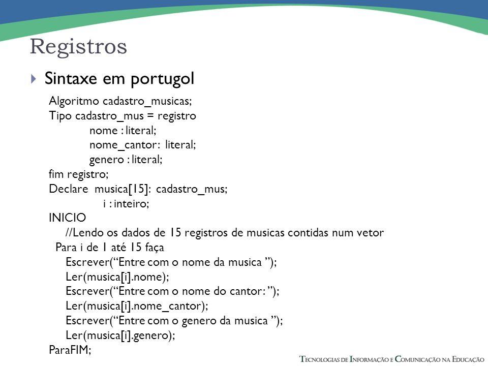 Registros Sintaxe em portugol Algoritmo cadastro_musicas;
