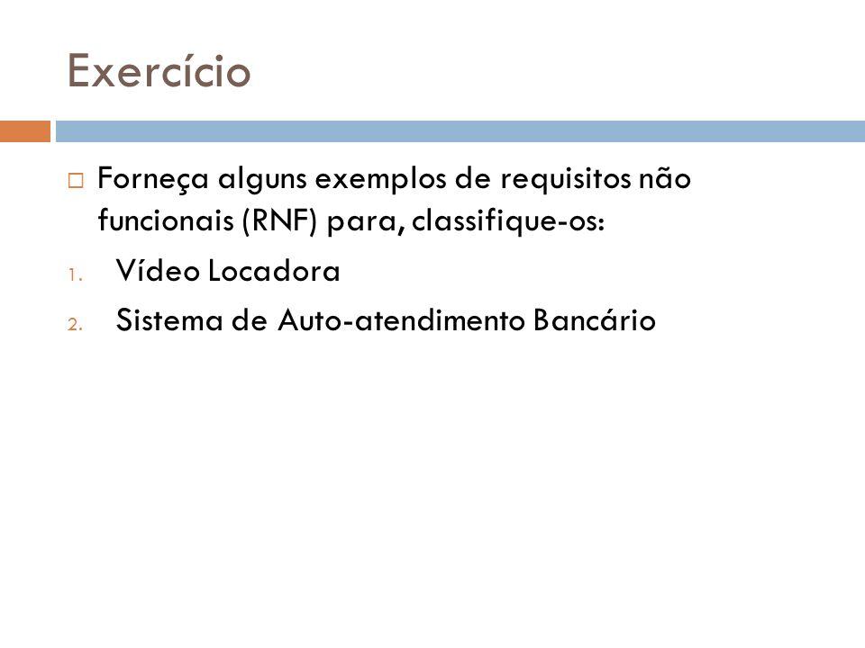 Exercício Forneça alguns exemplos de requisitos não funcionais (RNF) para, classifique-os: Vídeo Locadora.