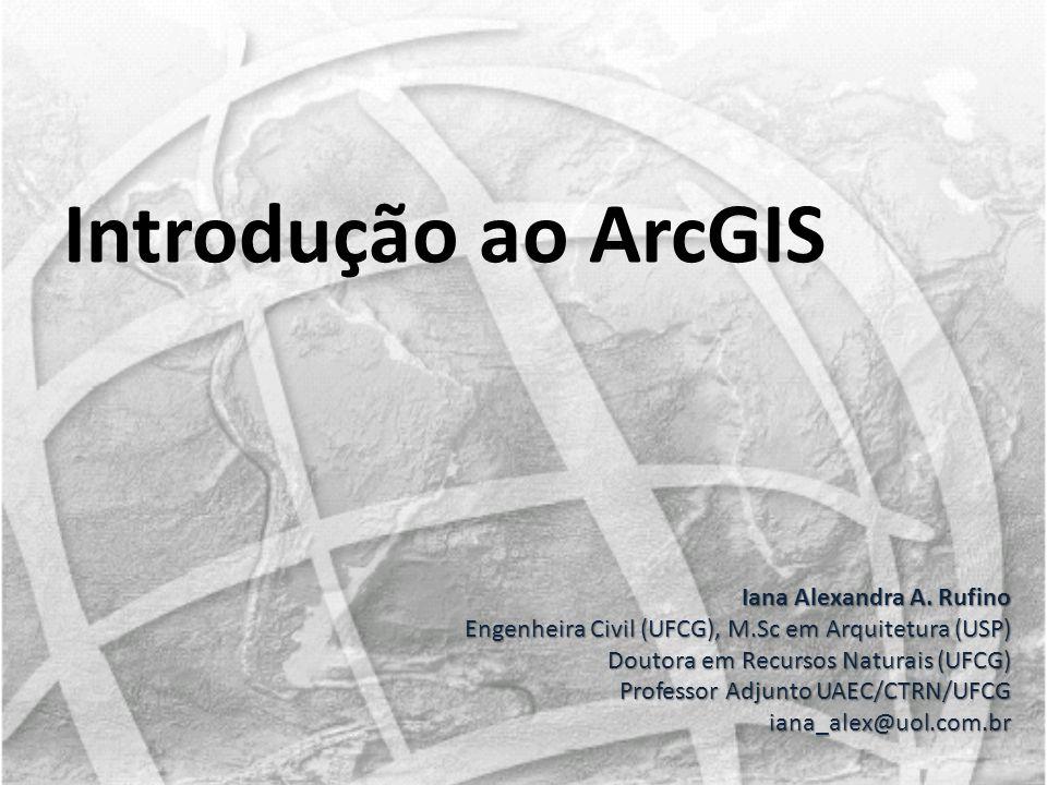 Introdução ao ArcGIS Iana Alexandra A. Rufino