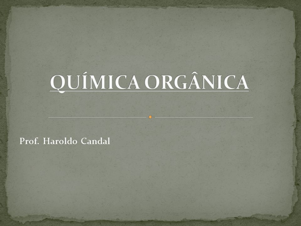 QUÍMICA ORGÂNICA Prof. Haroldo Candal