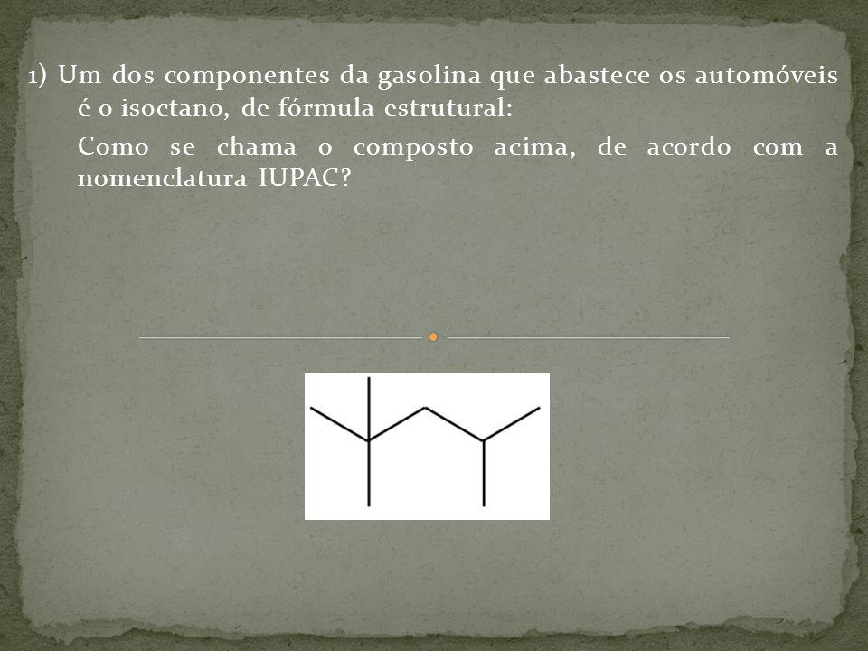 1) Um dos componentes da gasolina que abastece os automóveis é o isoctano, de fórmula estrutural: