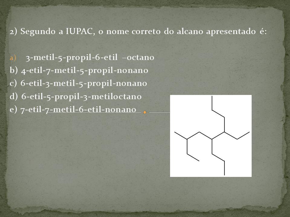 2) Segundo a IUPAC, o nome correto do alcano apresentado é: