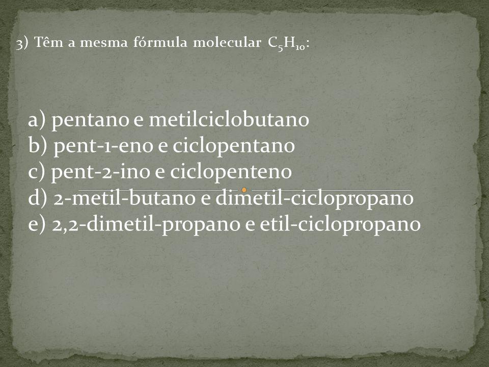 3) Têm a mesma fórmula molecular C5H10: