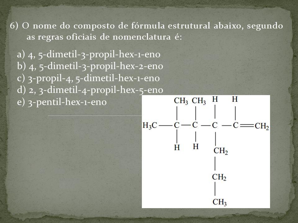 a) 4, 5-dimetil-3-propil-hex-1-eno b) 4, 5-dimetil-3-propil-hex-2-eno