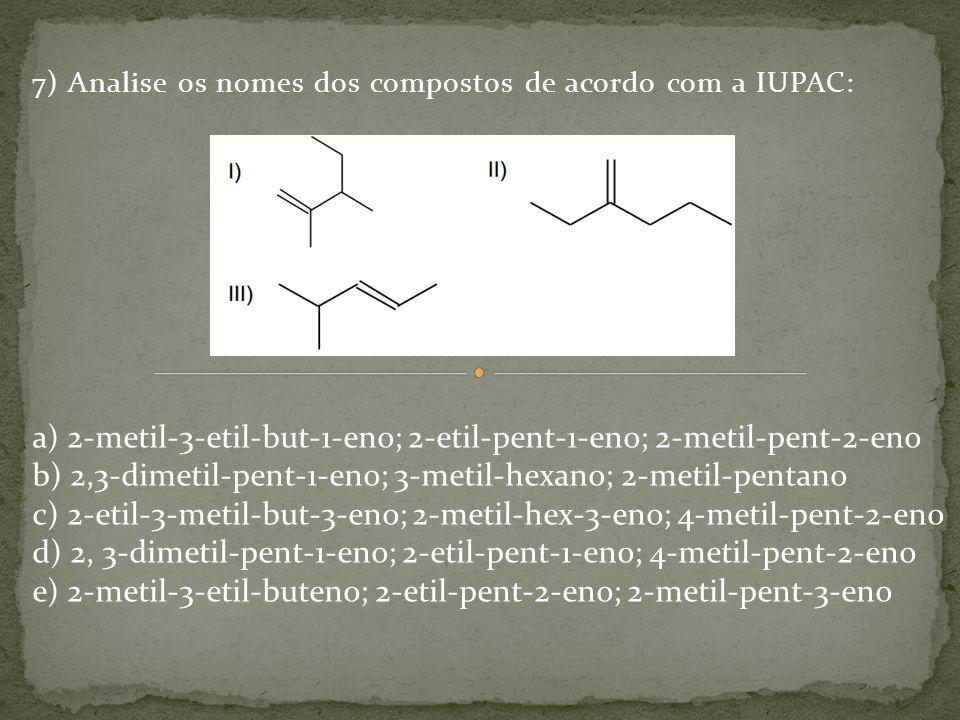 7) Analise os nomes dos compostos de acordo com a IUPAC: