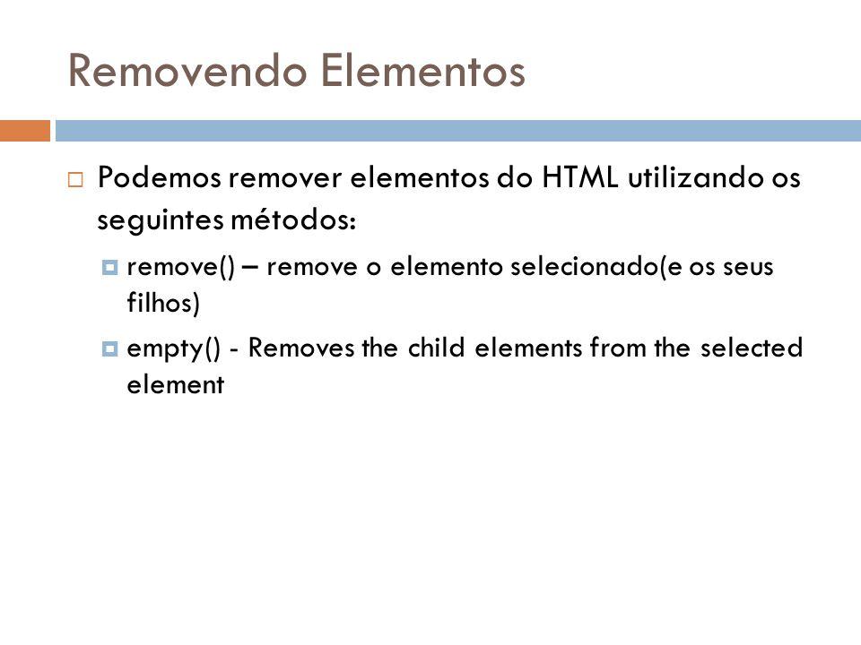 Removendo Elementos Podemos remover elementos do HTML utilizando os seguintes métodos: remove() – remove o elemento selecionado(e os seus filhos)