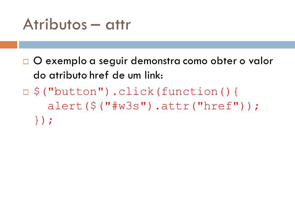 Atributos – attr O exemplo a seguir demonstra como obter o valor do atributo href de um link: