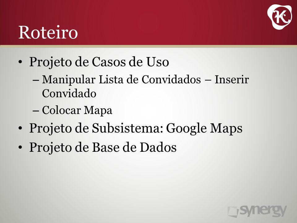 Roteiro Projeto de Casos de Uso Projeto de Subsistema: Google Maps