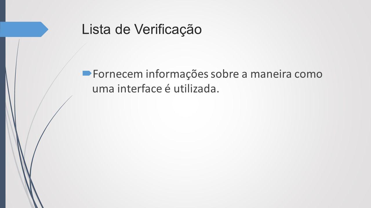 Lista de Verificação Fornecem informações sobre a maneira como uma interface é utilizada.