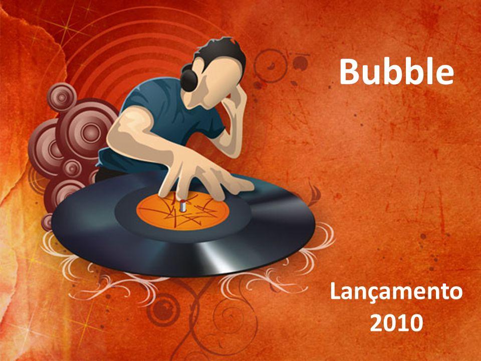 Bubble Lançamento 2010