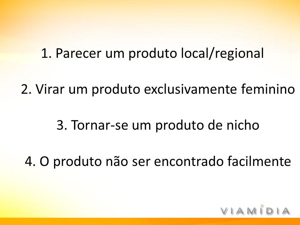 1. Parecer um produto local/regional 2