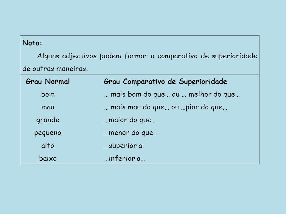 Nota: Alguns adjectivos podem formar o comparativo de superioridade de outras maneiras. Grau Normal.