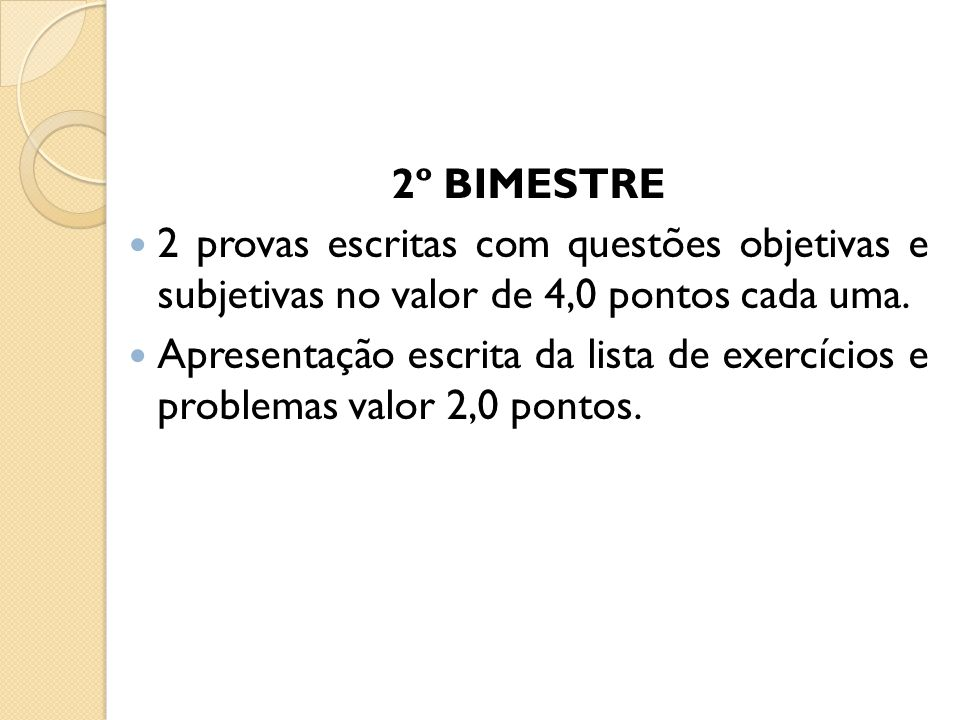 2º BIMESTRE 2 provas escritas com questões objetivas e subjetivas no valor de 4,0 pontos cada uma.