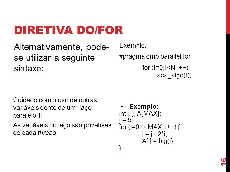 Diretiva DO/for Alternativamente, pode- se utilizar a seguinte sintaxe: Exemplo: #pragma omp parallel for for (I=0;I<N;I++) Faca_algo(I);