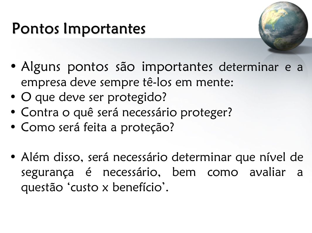 Pontos Importantes Alguns pontos são importantes determinar e a empresa deve sempre tê-los em mente: