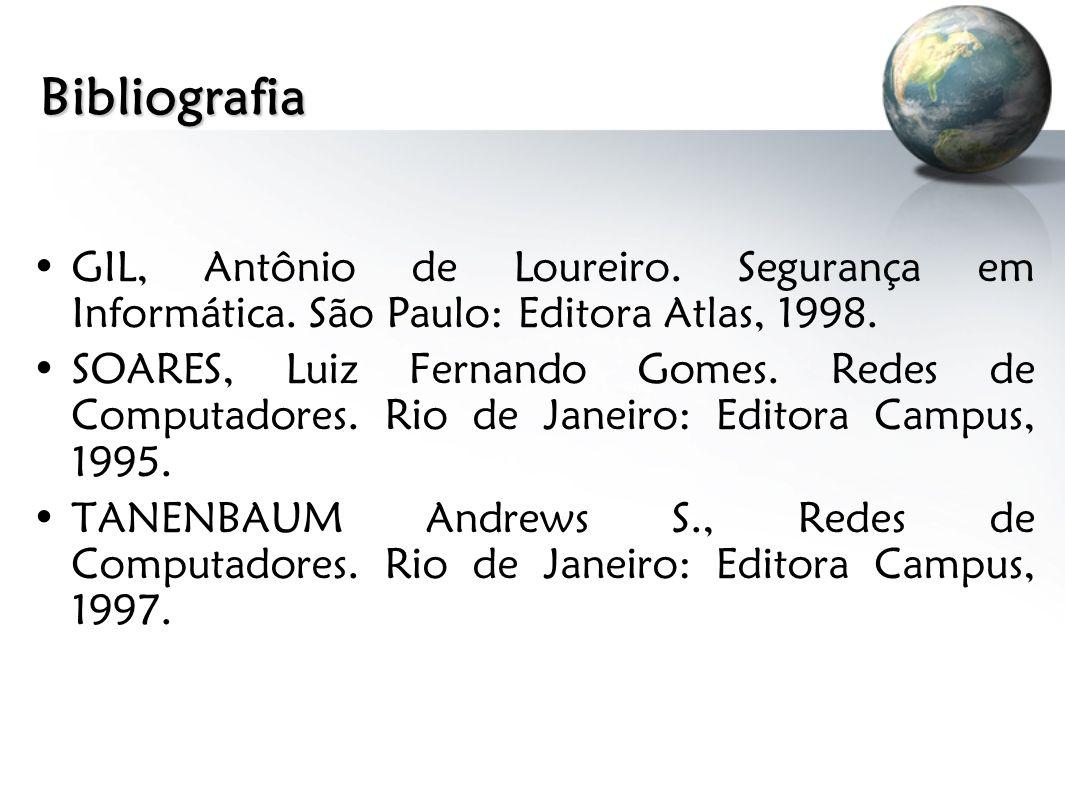Bibliografia GIL, Antônio de Loureiro. Segurança em Informática. São Paulo: Editora Atlas, 1998.