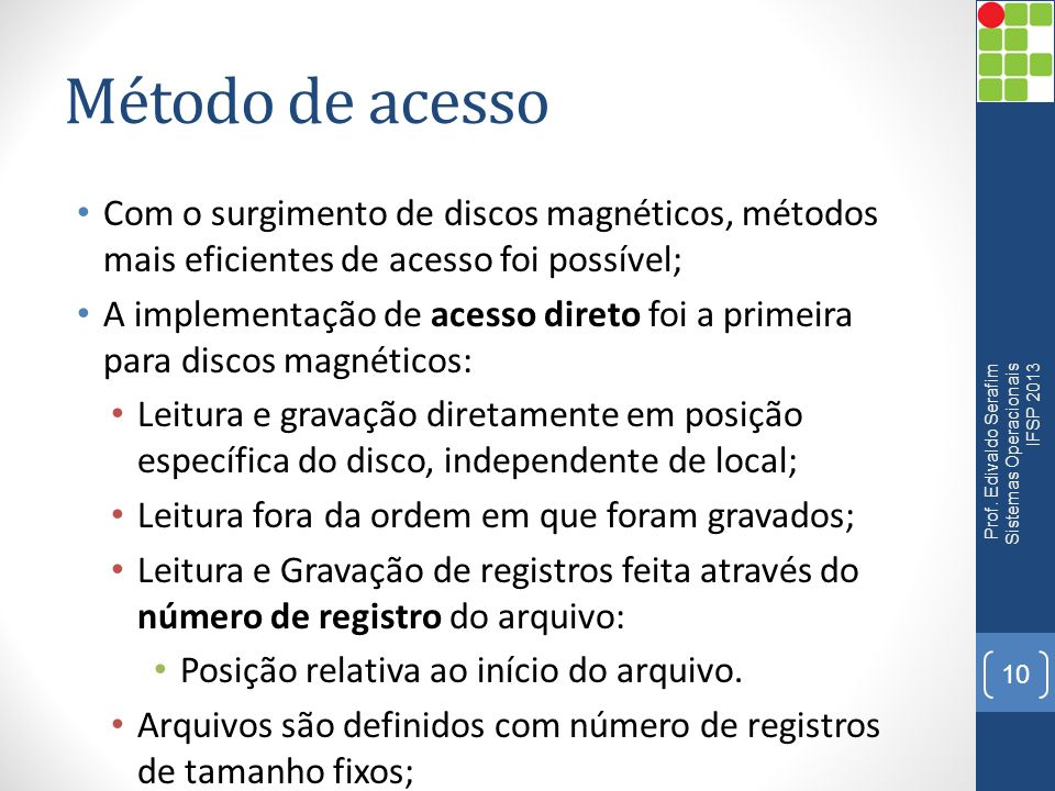 Método de acesso Com o surgimento de discos magnéticos, métodos mais eficientes de acesso foi possível;