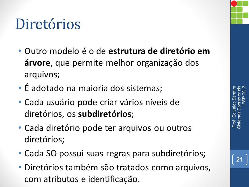 Diretórios Outro modelo é o de estrutura de diretório em árvore, que permite melhor organização dos arquivos;