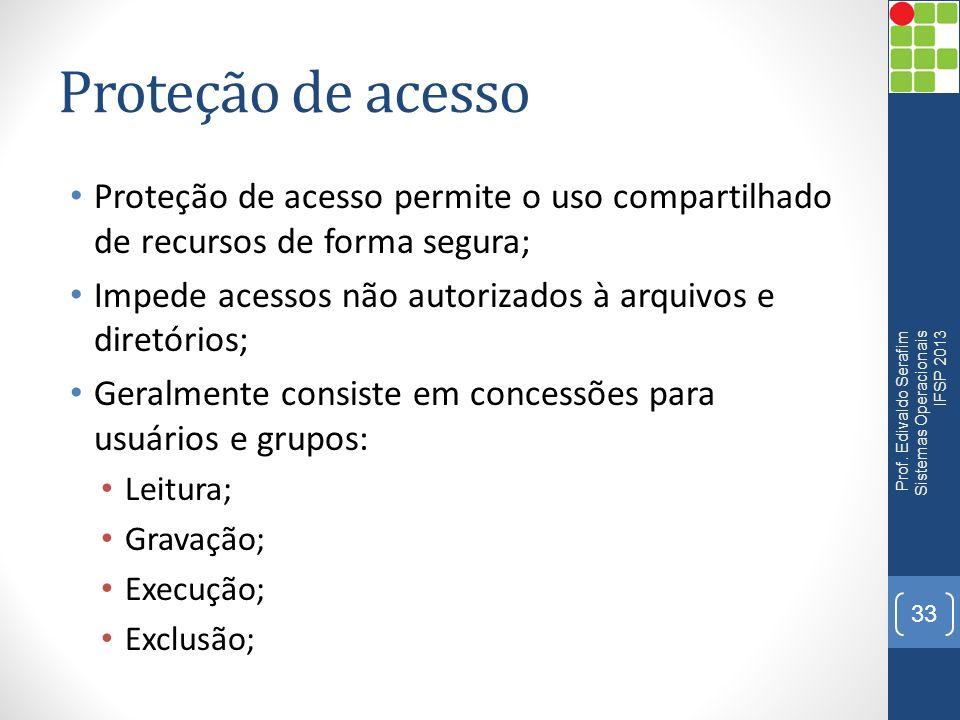 Proteção de acesso Proteção de acesso permite o uso compartilhado de recursos de forma segura;
