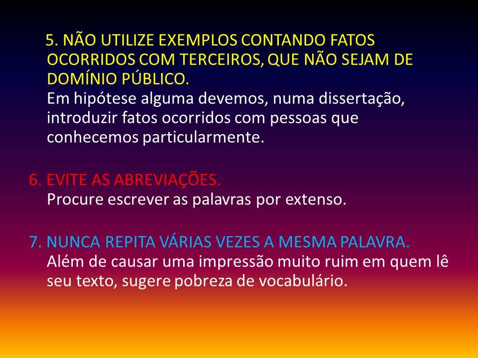 5. NÃO UTILIZE EXEMPLOS CONTANDO FATOS OCORRIDOS COM TERCEIROS, QUE NÃO SEJAM DE DOMÍNIO PÚBLICO.