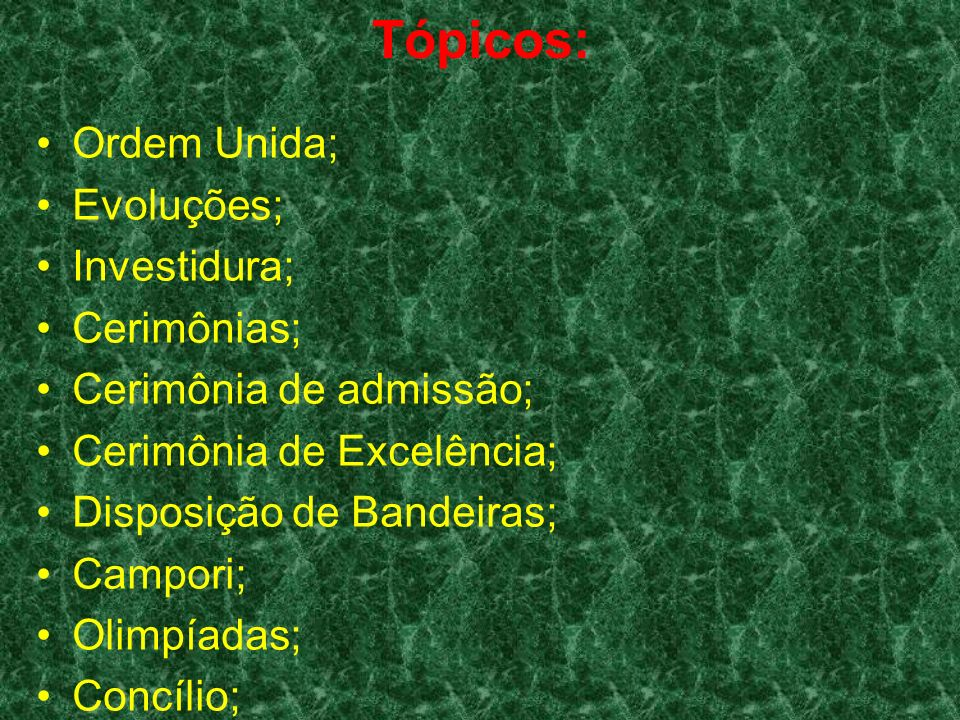 Tópicos: Ordem Unida; Evoluções; Investidura; Cerimônias;