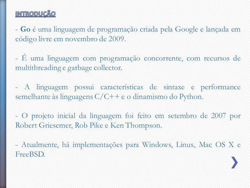 INTRODUÇÃO - Go é uma linguagem de programação criada pela Google e lançada em código livre em novembro de 2009.