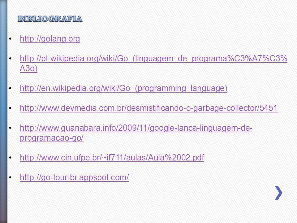 BIBLIOGRAFIA http://golang.org. http://pt.wikipedia.org/wiki/Go_(linguagem_de_programa%C3%A7%C3%A3o)