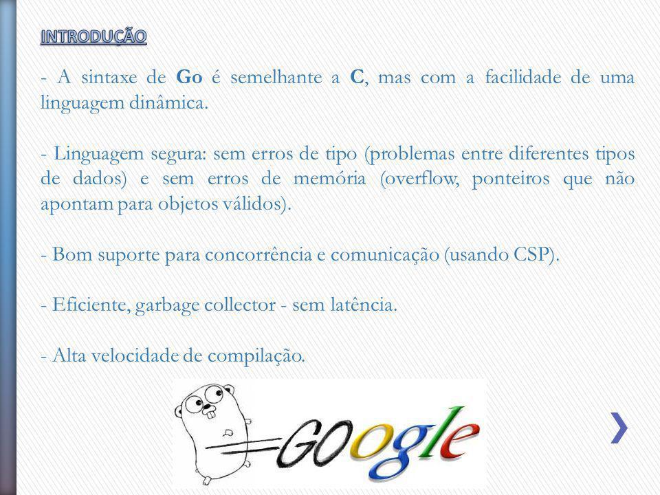- Bom suporte para concorrência e comunicação (usando CSP).