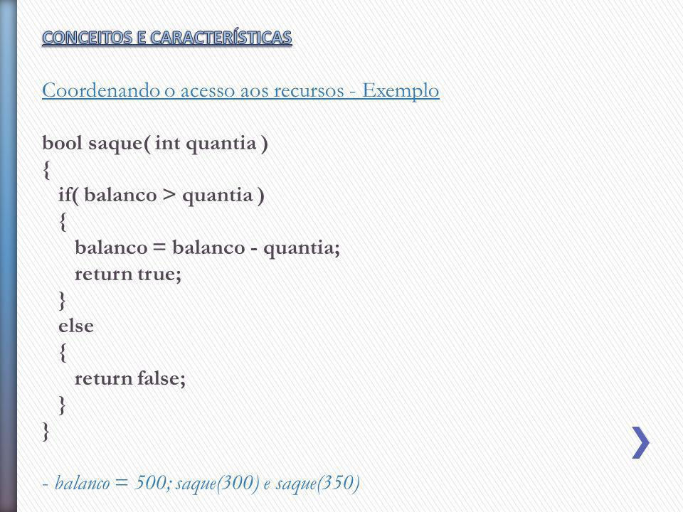 Coordenando o acesso aos recursos - Exemplo bool saque( int quantia )